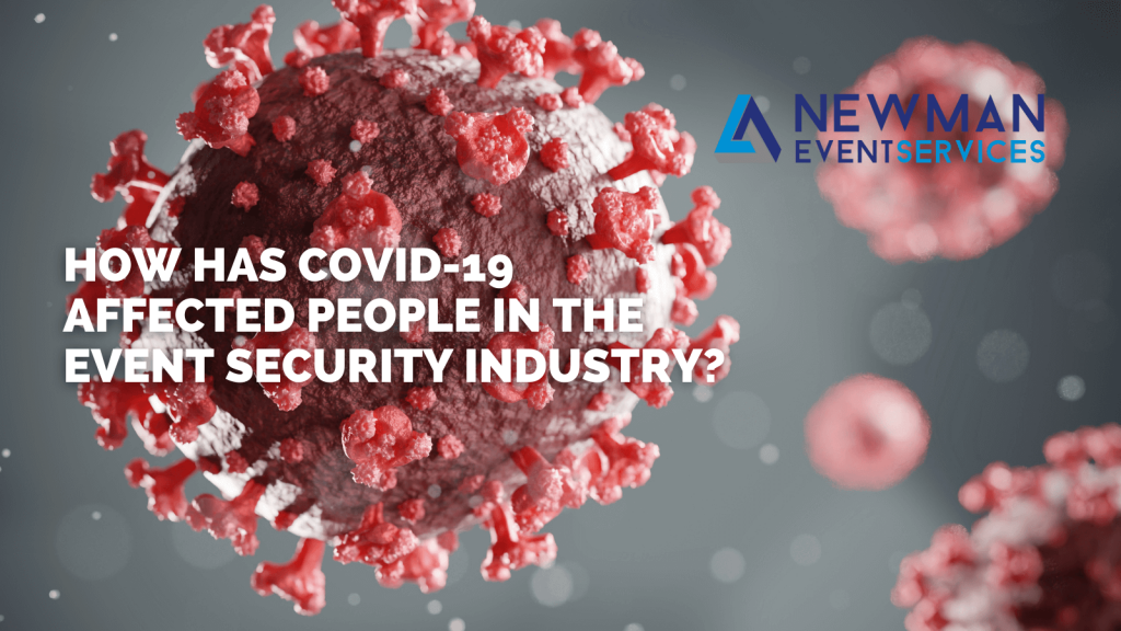 How Has COVID-19 Affected People In The Event Security Industry?